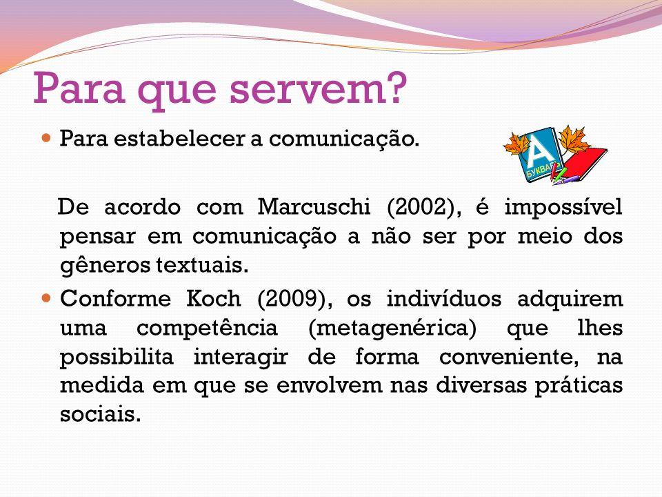 Para que servem? Para estabelecer a comunicação. De acordo com Marcuschi (2002), é impossível pensar em comunicação a não ser por meio dos gêneros tex
