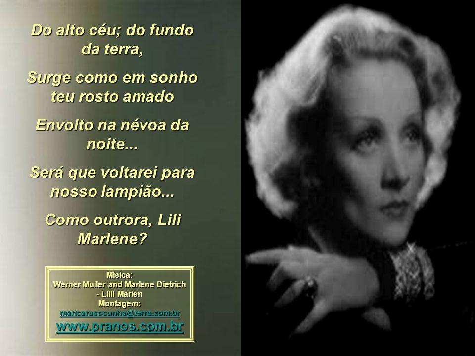 O lampião reconhece teus passos Teu belo caminhar Ele ilumina tudo na noite Mas há tempos se esqueceu de mim E se algo me acontecer..., Quem vai estar junto ao lampião, Com você Lili Marlene?