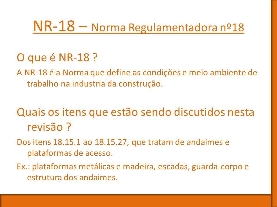 NR-18 – Norma Regulamentadora nº18 O que é NR-18 ? A NR-18 é a Norma que define as condições e meio ambiente de trabalho na industria da construção. Q
