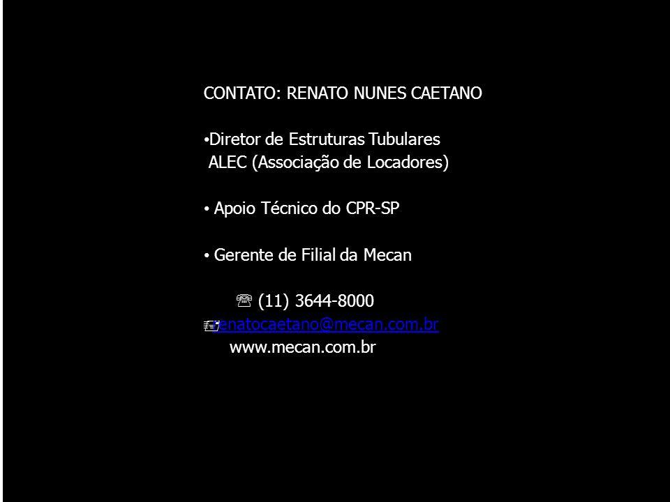 CONTATO: RENATO NUNES CAETANO Diretor de Estruturas Tubulares ALEC (Associação de Locadores) Apoio Técnico do CPR-SP Gerente de Filial da Mecan (11) 3