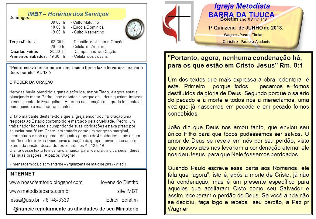 IMBT – Horários dos Serviços Igreja Metodista BARRA DA TIJUCA Boletim ano XV n.º 149 1ª Quinzena de JUNHO de 2013.