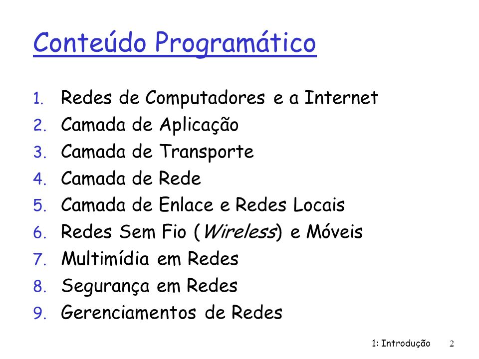 1: Introdução 2 Conteúdo Programático 1.Redes de Computadores e a Internet 2.