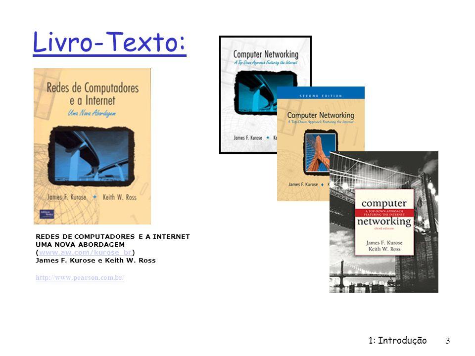 1: Introdução 3 Livro-Texto: REDES DE COMPUTADORES E A INTERNET UMA NOVA ABORDAGEM (www.aw.com/kurose_br) James F.