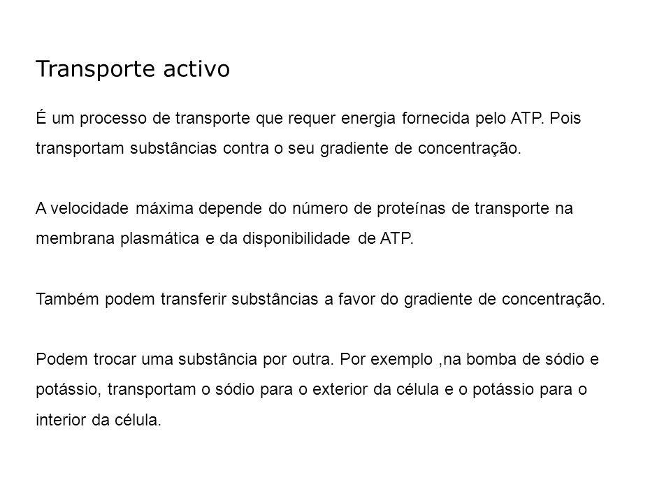 Transporte activo É um processo de transporte que requer energia fornecida pelo ATP. Pois transportam substâncias contra o seu gradiente de concentraç