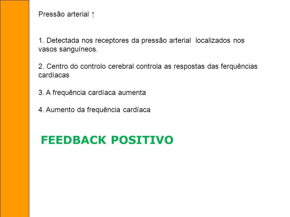 Pressão arterial 1. Detectada nos receptores da pressão arterial localizados nos vasos sanguíneos. 2. Centro do controlo cerebral controla as resposta