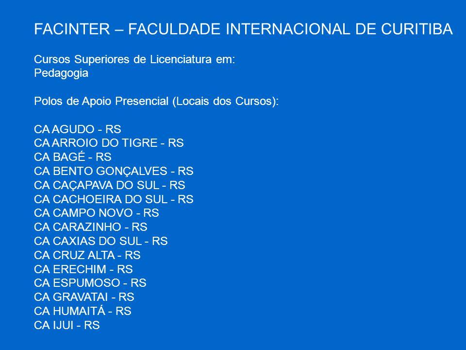 FACINTER – FACULDADE INTERNACIONAL DE CURITIBA Cursos Superiores de Licenciatura em: Pedagogia Polos de Apoio Presencial (Locais dos Cursos): CA AGUDO