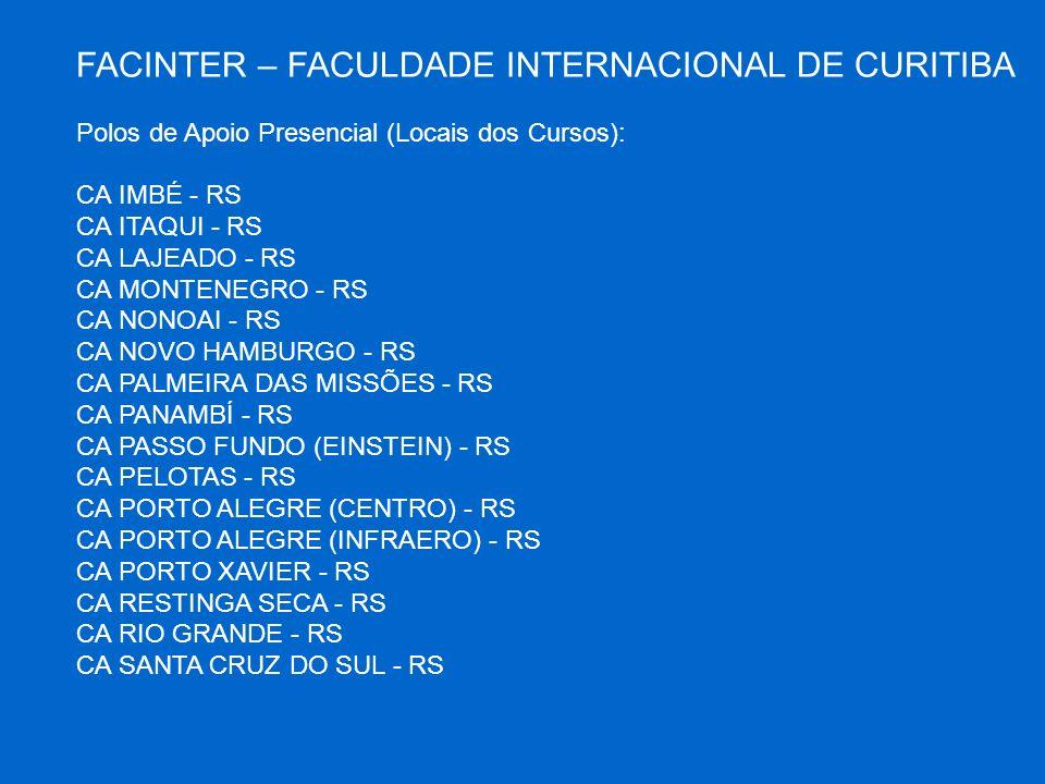 FACINTER – FACULDADE INTERNACIONAL DE CURITIBA Polos de Apoio Presencial (Locais dos Cursos): CA IMBÉ - RS CA ITAQUI - RS CA LAJEADO - RS CA MONTENEGR