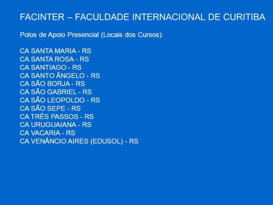 FACINTER – FACULDADE INTERNACIONAL DE CURITIBA Polos de Apoio Presencial (Locais dos Cursos): CA SANTA MARIA - RS CA SANTA ROSA - RS CA SANTIAGO - RS