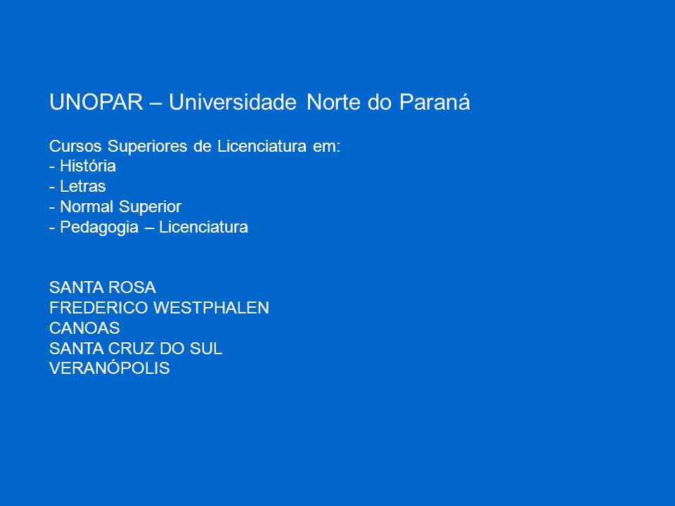 UNOPAR – Universidade Norte do Paraná Cursos Superiores de Licenciatura em: - História - Letras - Normal Superior - Pedagogia – Licenciatura SANTA ROS