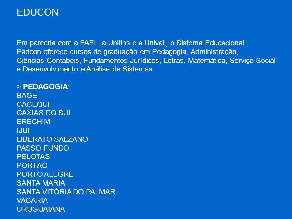 EDUCON Em parceria com a FAEL, a Unitins e a Univali, o Sistema Educacional Eadcon oferece cursos de graduação em Pedagogia, Administração, Ciências C