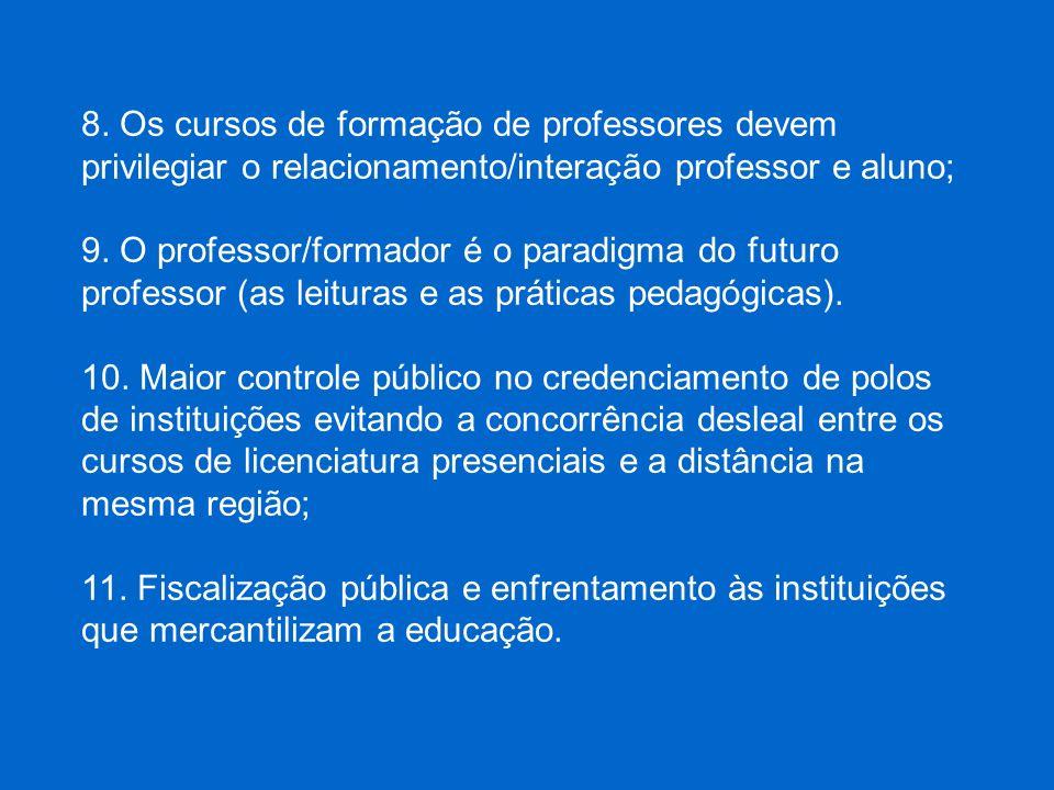 8. Os cursos de formação de professores devem privilegiar o relacionamento/interação professor e aluno; 9. O professor/formador é o paradigma do futur