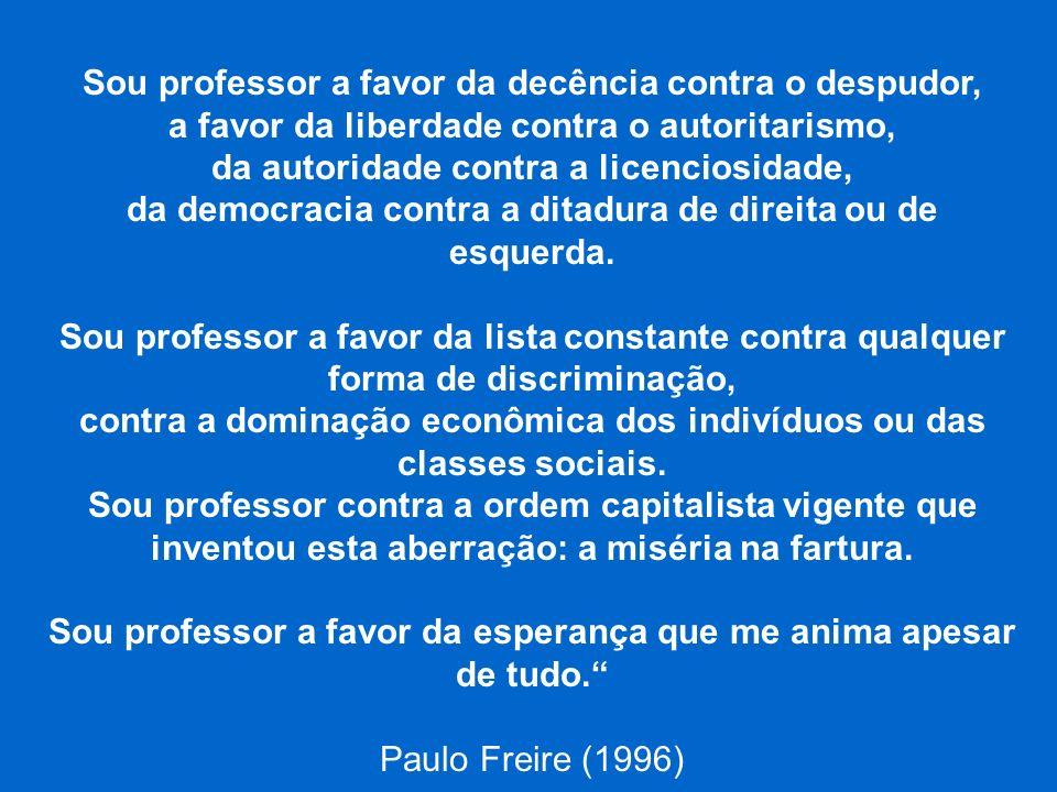 Sou professor a favor da decência contra o despudor, a favor da liberdade contra o autoritarismo, da autoridade contra a licenciosidade, da democracia