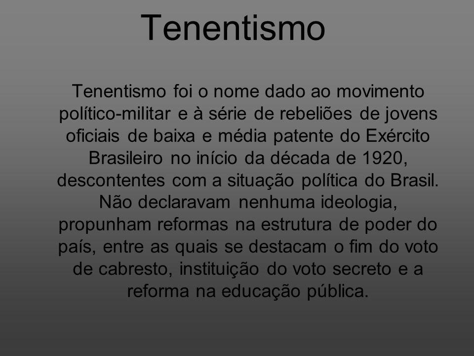 Tenentismo Tenentismo foi o nome dado ao movimento político-militar e à série de rebeliões de jovens oficiais de baixa e média patente do Exército Bra