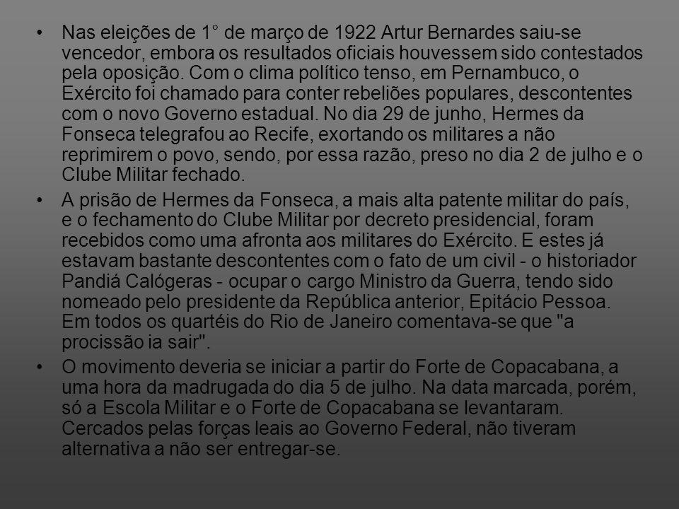 Nas eleições de 1° de março de 1922 Artur Bernardes saiu-se vencedor, embora os resultados oficiais houvessem sido contestados pela oposição. Com o cl