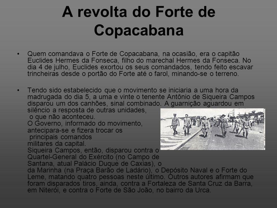A revolta do Forte de Copacabana Quem comandava o Forte de Copacabana, na ocasião, era o capitão Euclides Hermes da Fonseca, filho do marechal Hermes