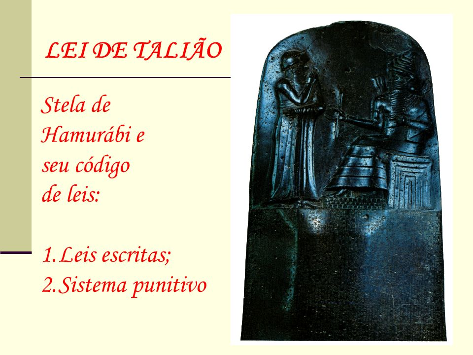 Stela de Hamurábi e seu código de leis: 1.Leis escritas; 2.Sistema punitivo LEI DE TALIÃO