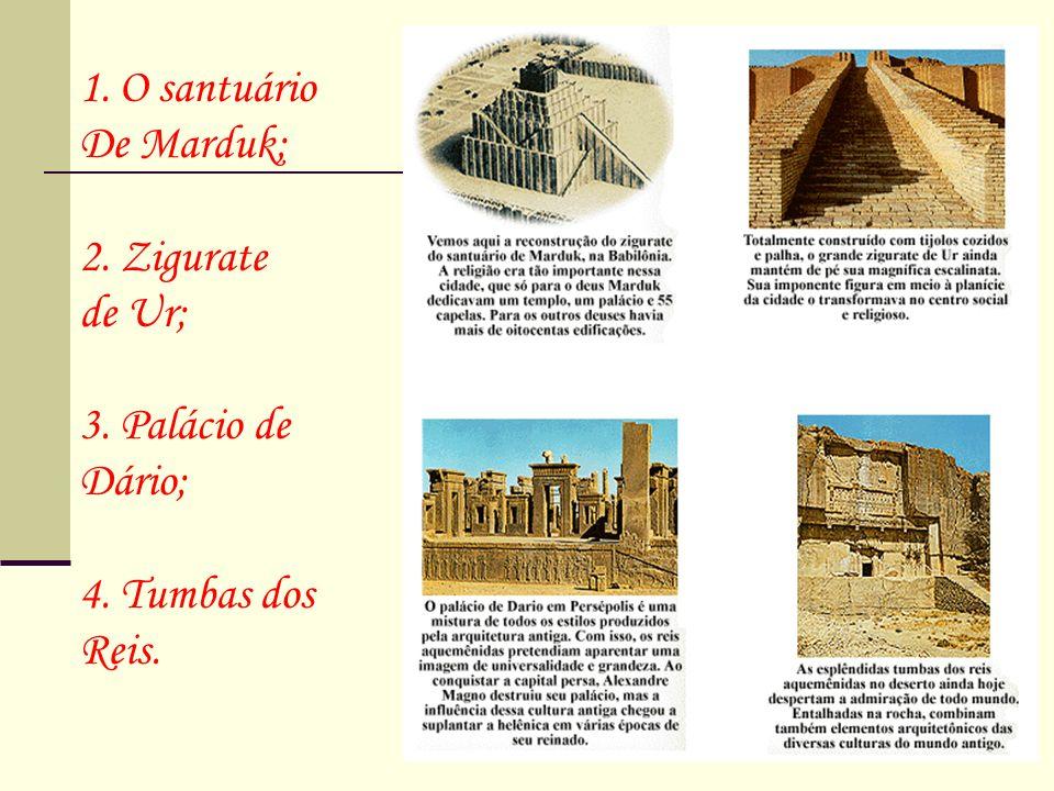 1.O santuário De Marduk; 2. Zigurate de Ur; 3. Palácio de Dário; 4. Tumbas dos Reis.