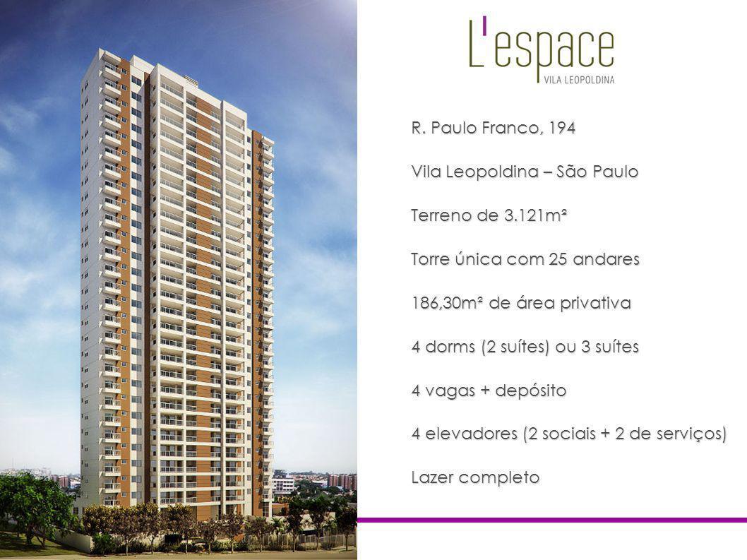 R. Paulo Franco, 194 Vila Leopoldina – São Paulo Terreno de 3.121m² Torre única com 25 andares 186,30m² de área privativa 4 dorms (2 suítes) ou 3 suít