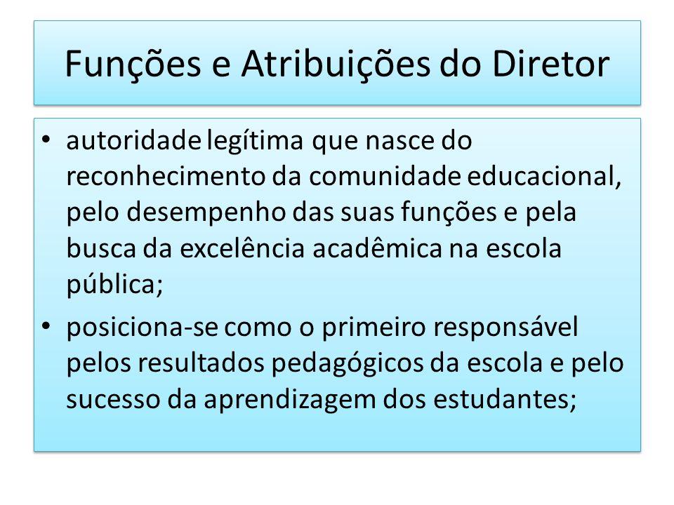 Funções e Atribuições do Diretor autoridade legítima que nasce do reconhecimento da comunidade educacional, pelo desempenho das suas funções e pela bu