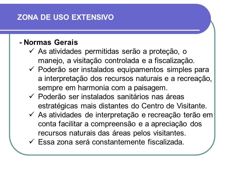 - Normas Gerais As atividades permitidas serão a proteção, o manejo, a visitação controlada e a fiscalização.