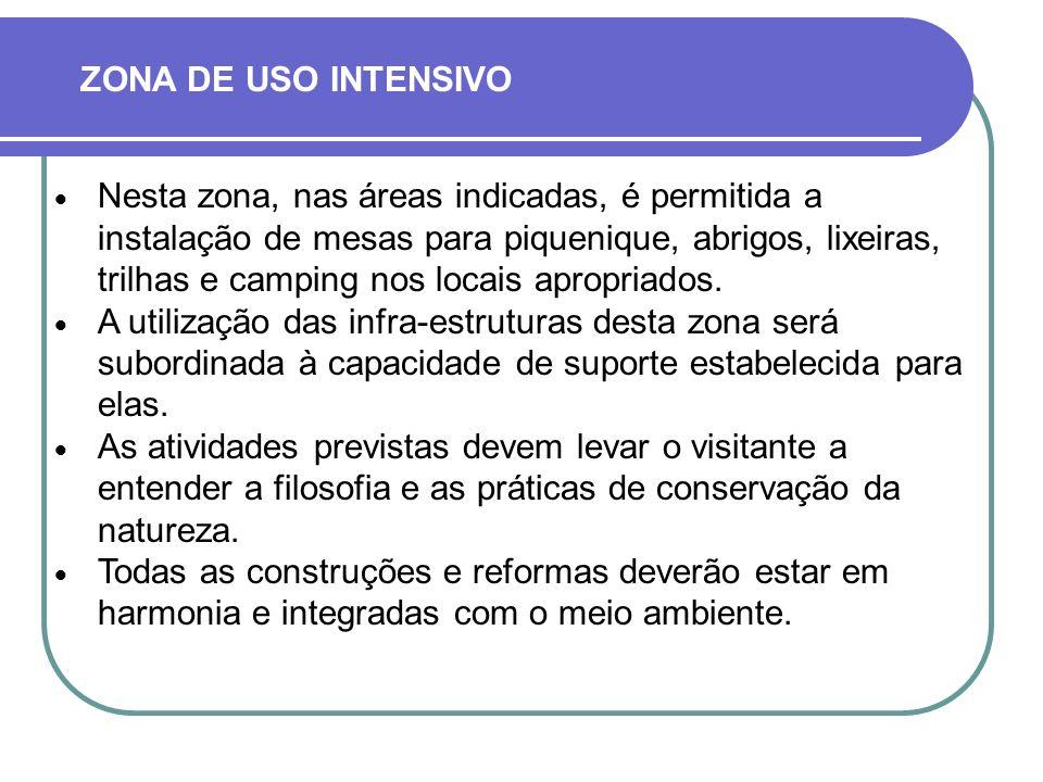 Nesta zona, nas áreas indicadas, é permitida a instalação de mesas para piquenique, abrigos, lixeiras, trilhas e camping nos locais apropriados. A uti