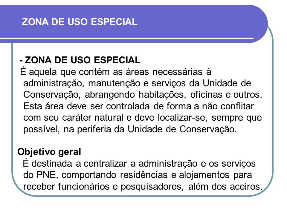 - ZONA DE USO ESPECIAL É aquela que contém as áreas necessárias à administração, manutenção e serviços da Unidade de Conservação, abrangendo habitações, oficinas e outros.