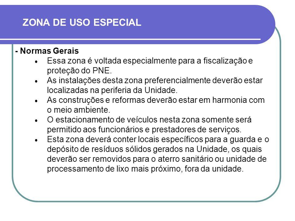 - Normas Gerais Essa zona é voltada especialmente para a fiscalização e proteção do PNE.