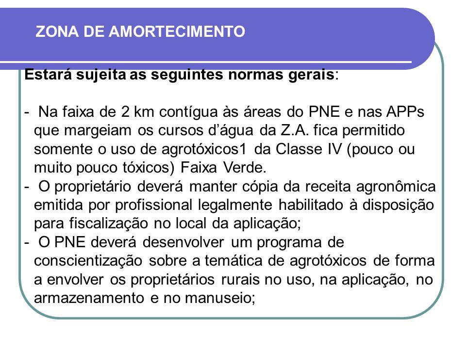 Estará sujeita as seguintes normas gerais:  Na faixa de 2 km contígua às áreas do PNE e nas APPs que margeiam os cursos dágua da Z.A. fica permitido