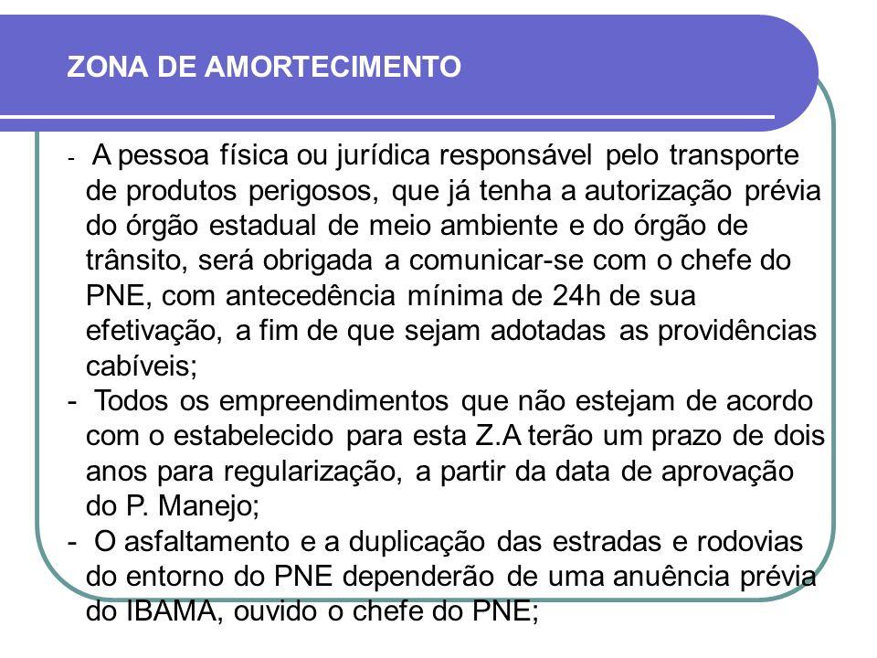  A pessoa física ou jurídica responsável pelo transporte de produtos perigosos, que já tenha a autorização prévia do órgão estadual de meio ambiente