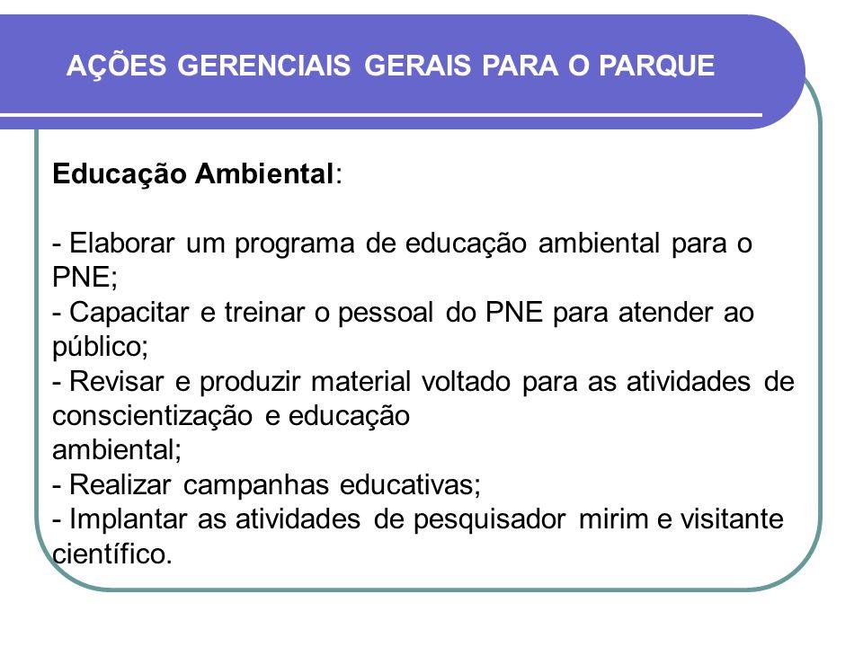 Educação Ambiental: - Elaborar um programa de educação ambiental para o PNE; - Capacitar e treinar o pessoal do PNE para atender ao público; - Revisar