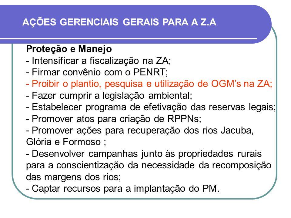 Proteção e Manejo - Intensificar a fiscalização na ZA; - Firmar convênio com o PENRT; - Proibir o plantio, pesquisa e utilização de OGMs na ZA; - Faze