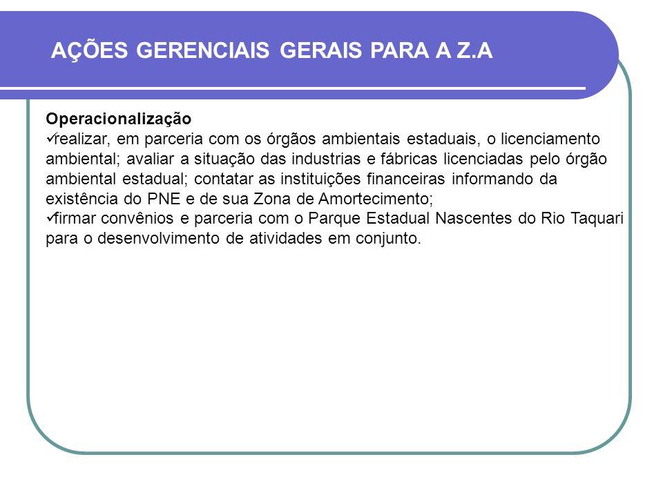 AÇÕES GERENCIAIS GERAIS PARA A Z.A Operacionalização realizar, em parceria com os órgãos ambientais estaduais, o licenciamento ambiental; avaliar a si