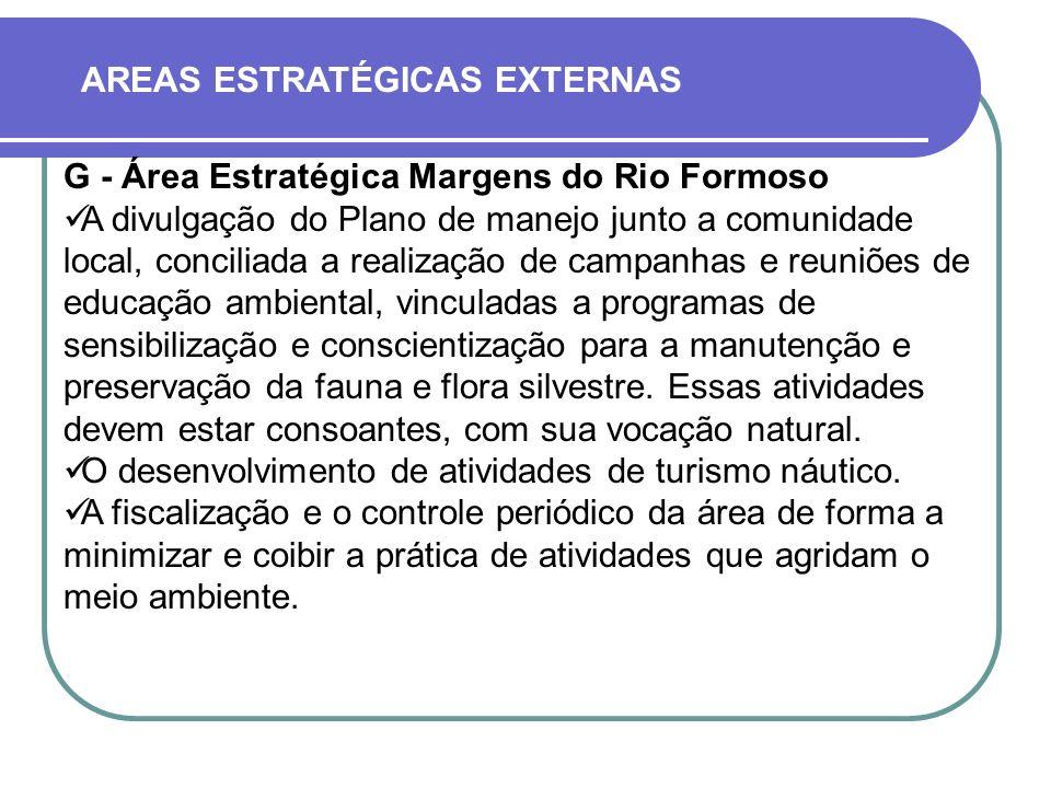 AREAS ESTRATÉGICAS EXTERNAS G - Área Estratégica Margens do Rio Formoso A divulgação do Plano de manejo junto a comunidade local, conciliada a realiza