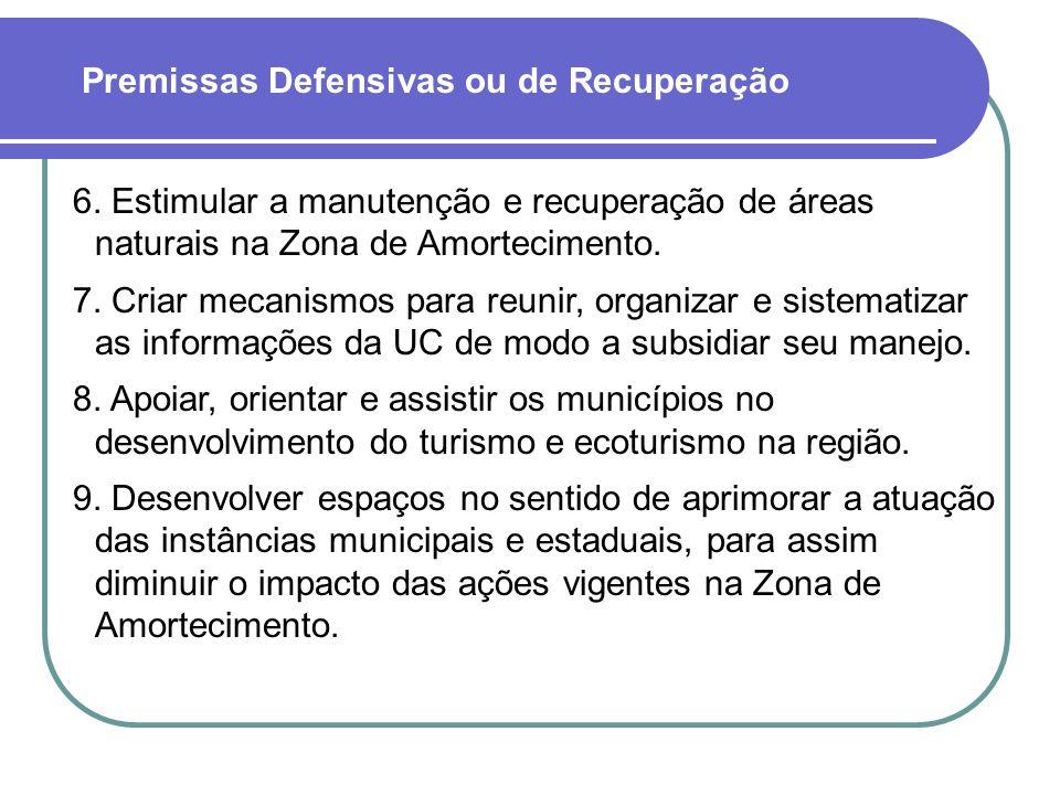 6. Estimular a manutenção e recuperação de áreas naturais na Zona de Amortecimento. 7. Criar mecanismos para reunir, organizar e sistematizar as infor