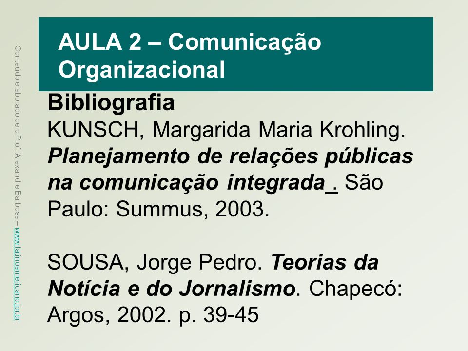 Conteúdo elaborado pelo Prof. Alexandre Barbosa – www.latinoamericano.jor.br www.latinoamericano.jor.br Bibliografia KUNSCH, Margarida Maria Krohling.