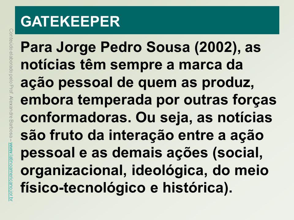 Conteúdo elaborado pelo Prof. Alexandre Barbosa – www.latinoamericano.jor.br www.latinoamericano.jor.br GATEKEEPER Para Jorge Pedro Sousa (2002), as n