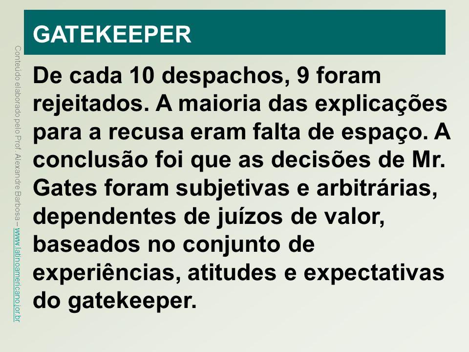 Conteúdo elaborado pelo Prof. Alexandre Barbosa – www.latinoamericano.jor.br www.latinoamericano.jor.br GATEKEEPER De cada 10 despachos, 9 foram rejei
