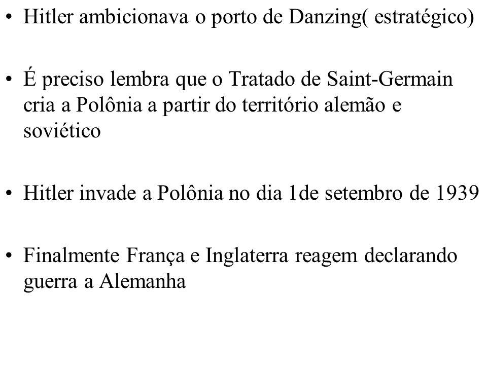 Hitler ambicionava o porto de Danzing( estratégico) É preciso lembra que o Tratado de Saint-Germain cria a Polônia a partir do território alemão e sov