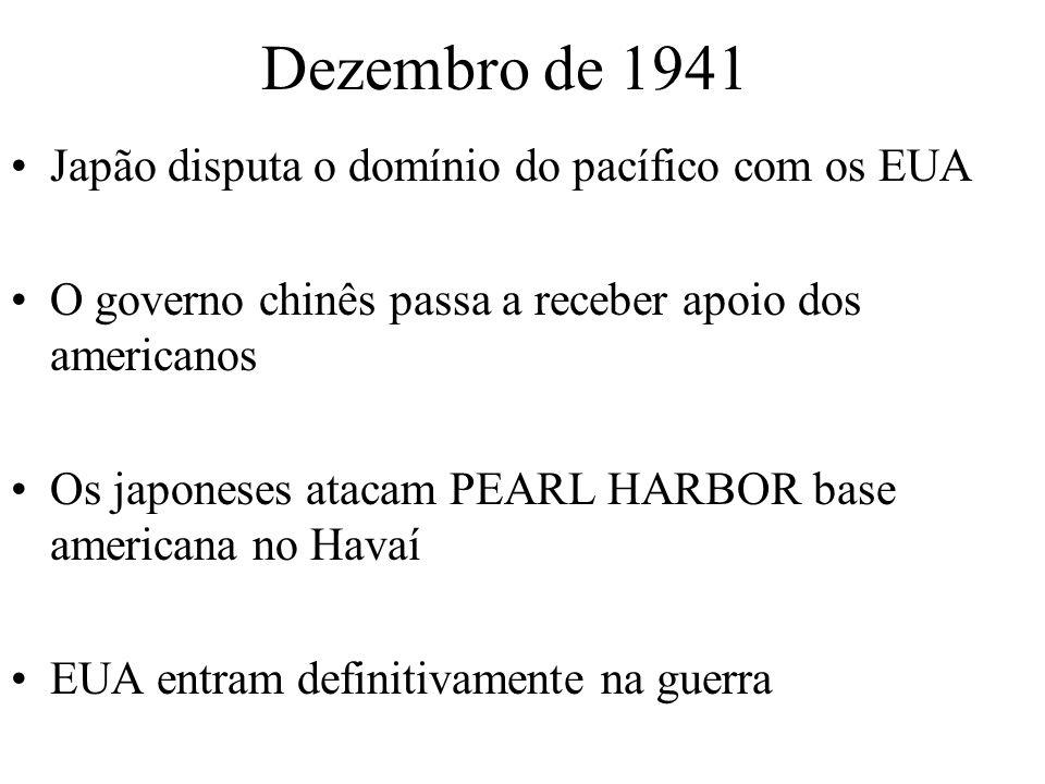 Dezembro de 1941 Japão disputa o domínio do pacífico com os EUA O governo chinês passa a receber apoio dos americanos Os japoneses atacam PEARL HARBOR