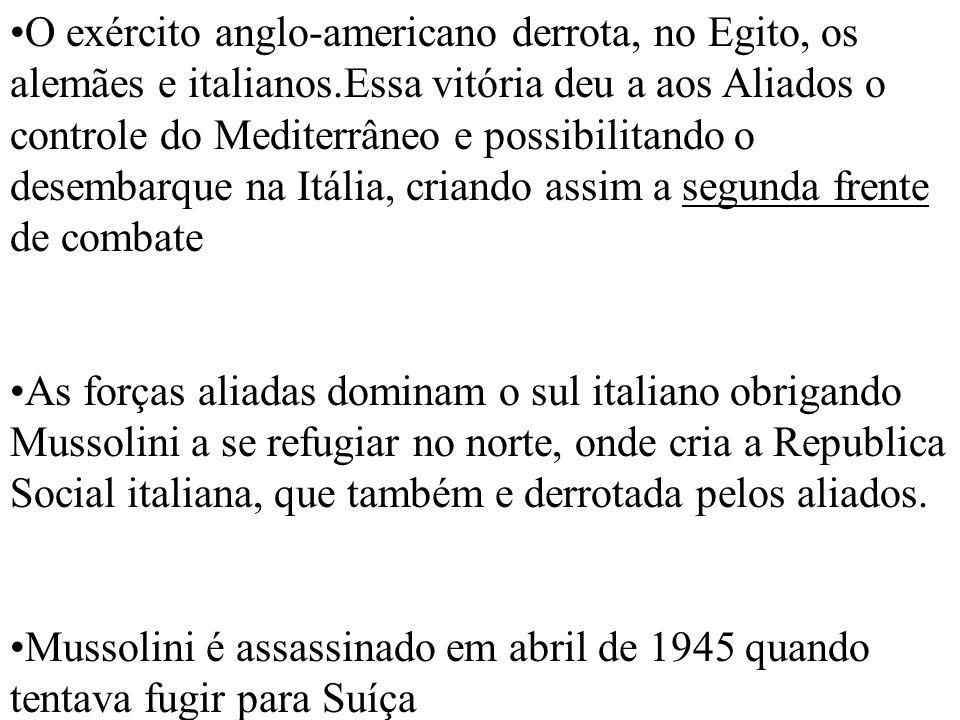 O exército anglo-americano derrota, no Egito, os alemães e italianos.Essa vitória deu a aos Aliados o controle do Mediterrâneo e possibilitando o dese