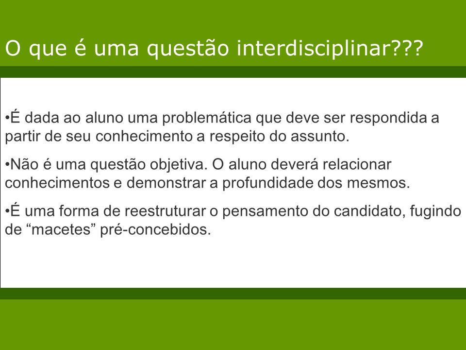 O que é uma questão interdisciplinar??? É dada ao aluno uma problemática que deve ser respondida a partir de seu conhecimento a respeito do assunto. N