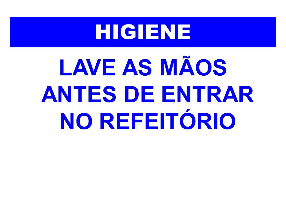 HIGIENE LAVE AS MÃOS ANTES DE ENTRAR NO REFEITÓRIO