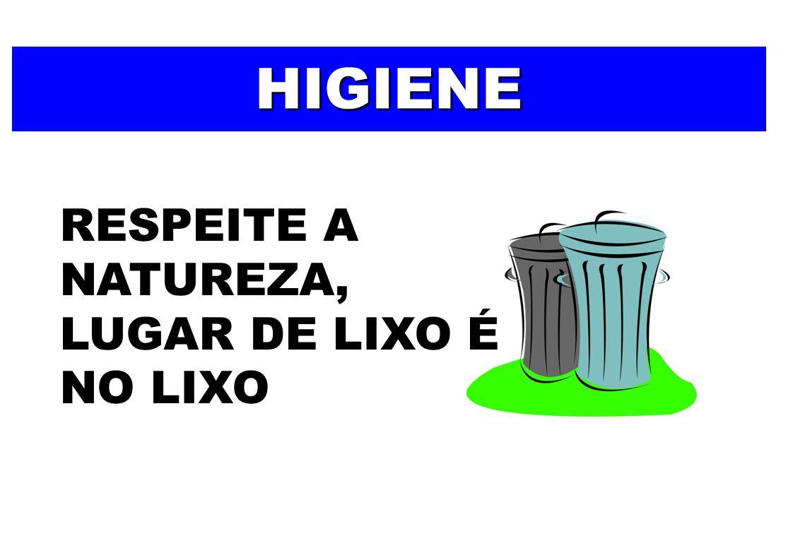 HIGIENE RESPEITE A NATUREZA, LUGAR DE LIXO É NO LIXO