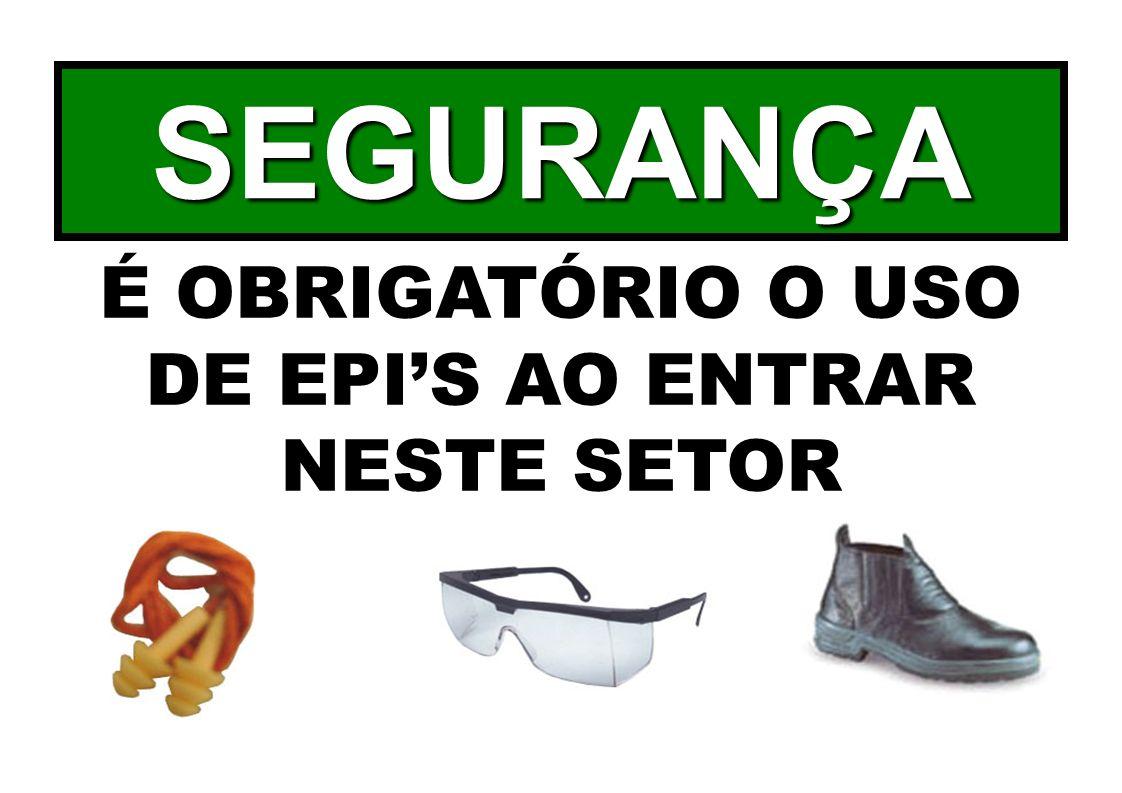 SEGURANÇA É OBRIGATÓRIO O USO DE EPIS AO ENTRAR NESTE SETOR