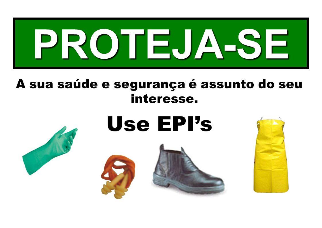 A sua saúde e segurança é assunto do seu interesse. Use EPIs PROTEJA-SE
