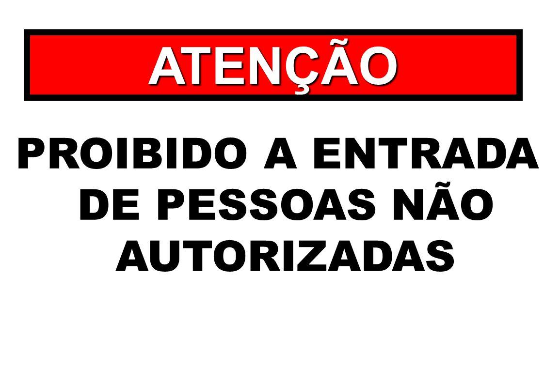 PROIBIDO A ENTRADA DE PESSOAS NÃO AUTORIZADAS ATENÇÃO