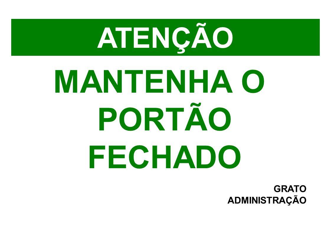 ATENÇÃO MANTENHA O PORTÃO FECHADO GRATO ADMINISTRAÇÃO