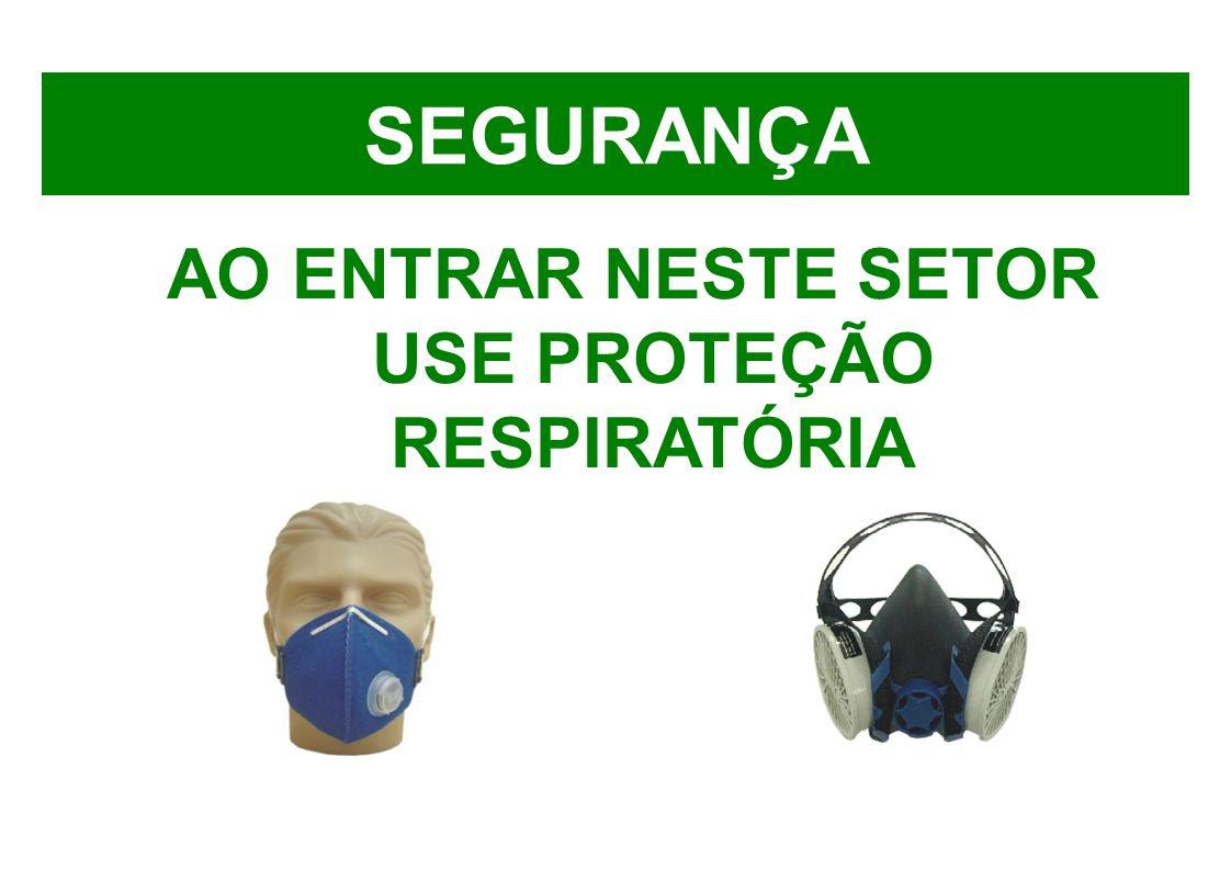 SEGURANÇA AO ENTRAR NESTE SETOR USE PROTEÇÃO RESPIRATÓRIA