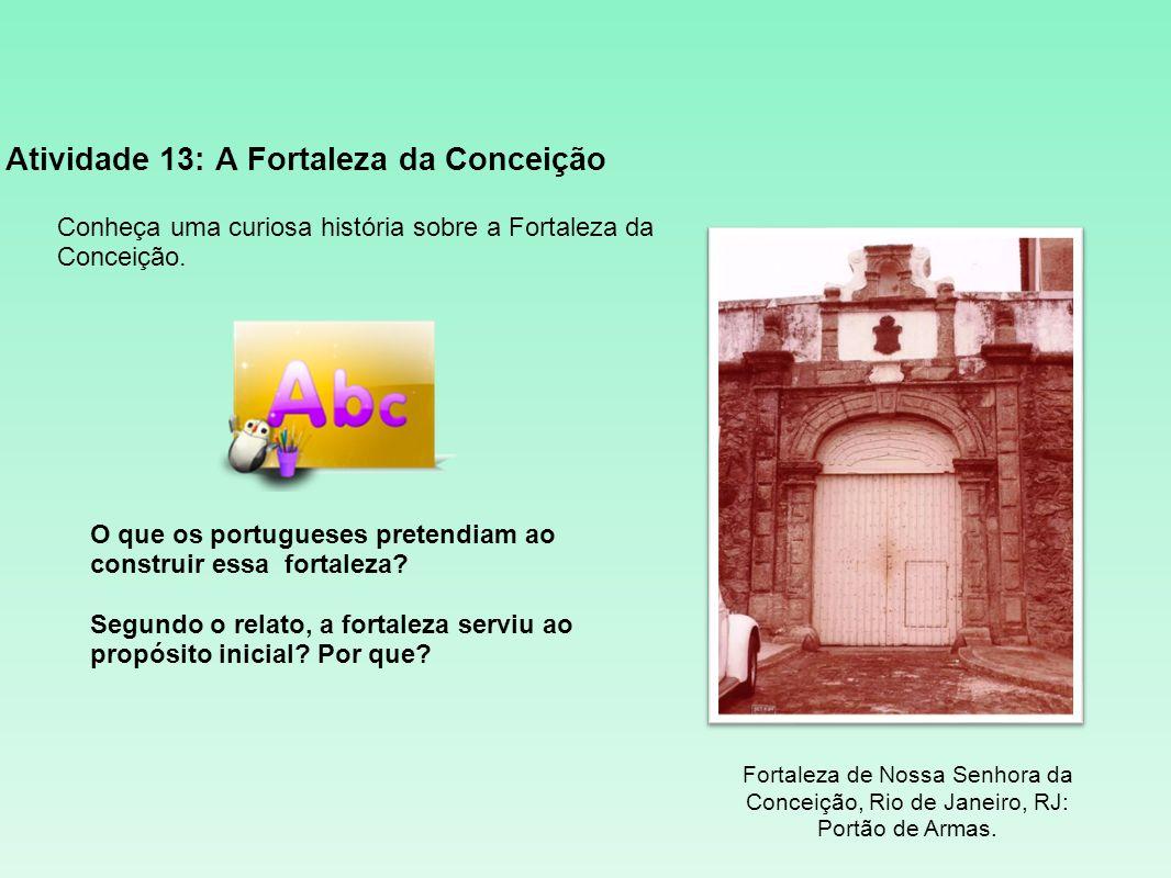 Atividade 13: A Fortaleza da Conceição Conheça uma curiosa história sobre a Fortaleza da Conceição. O que os portugueses pretendiam ao construir essa