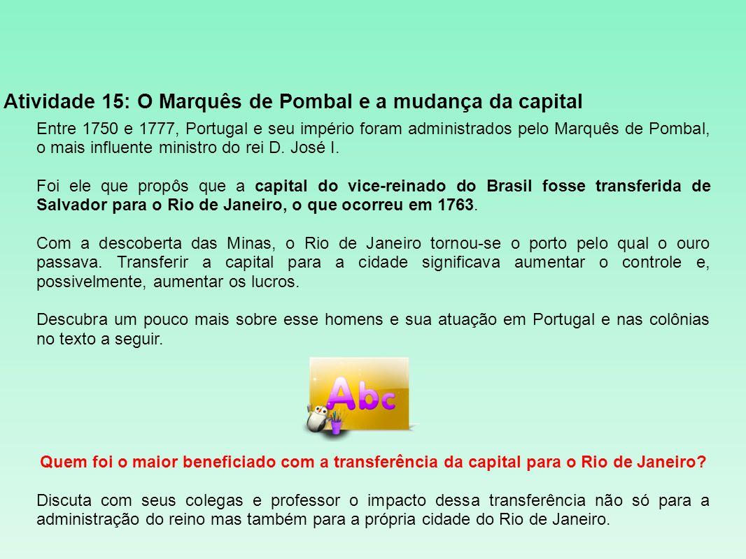 Atividade 15: O Marquês de Pombal e a mudança da capital Entre 1750 e 1777, Portugal e seu império foram administrados pelo Marquês de Pombal, o mais